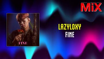Music Spotlight : FINE - LAZYLOXY   Isuue 161
