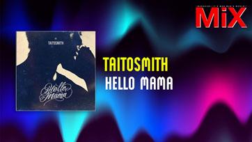Music Spotlight : Hello Mama - TaitosmitH   Isuue 162